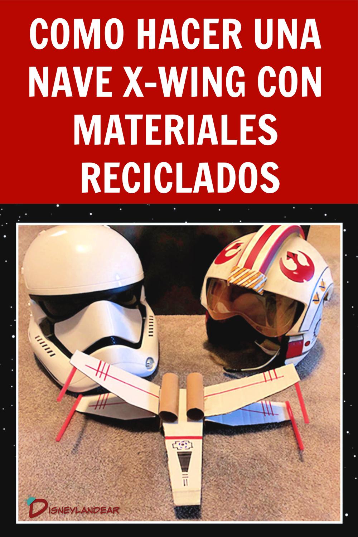 gráfico que dice como hacer una nave x-wing con materiales reciclados y una foto de la nave con dos cascos de Star Wars