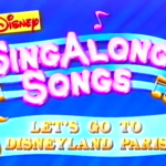 "Song List for ""Disney's Sing-Along Songs"" Series 2 Volume: ""Let's Go to Disneyland Paris"" (1993)"
