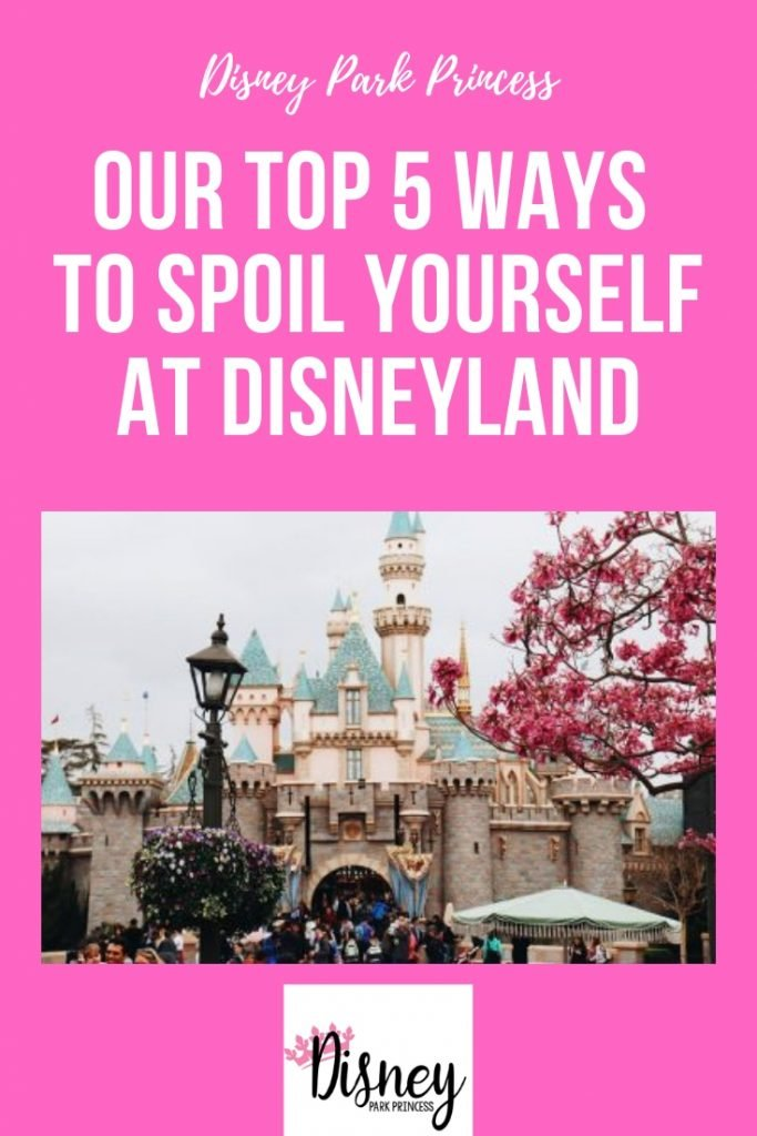 Our Top 5 Ways to Spoil Yourself at the Disneyland Resort