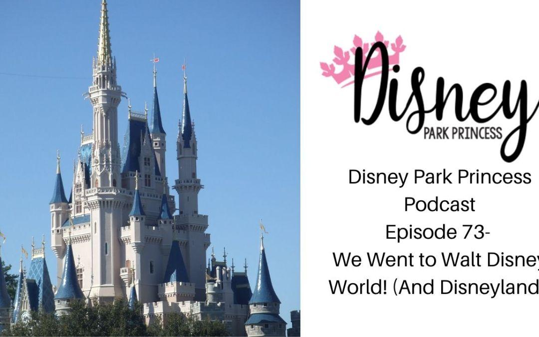 Episode 73- We Went to Walt Disney World! (And Disneyland!)