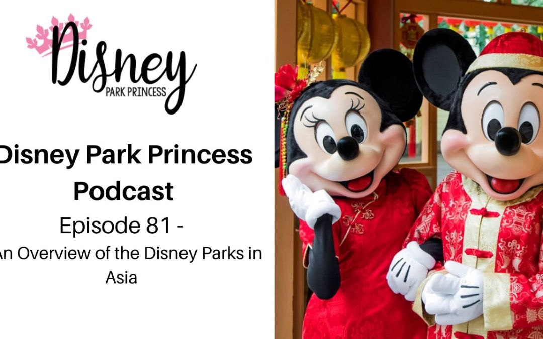 Episode 81- An Overview of the Disney Parks in Asia