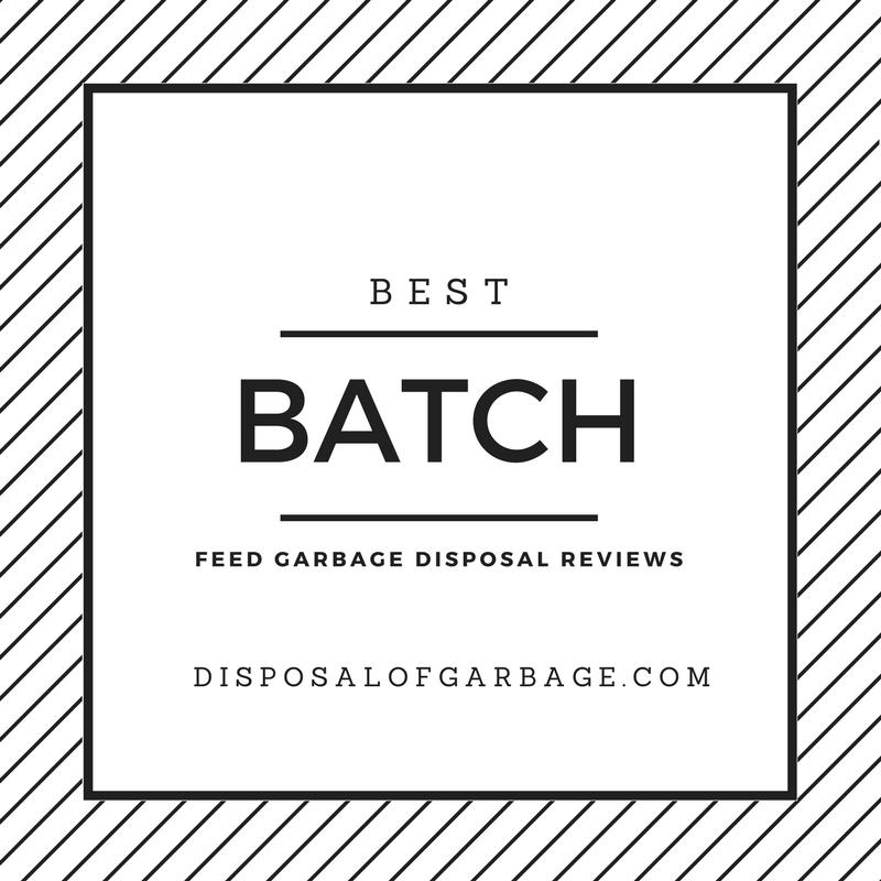 best batch feed garbage disposal