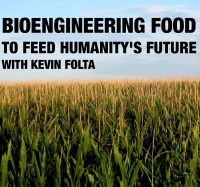 45. Bioengineering Food to Feed Humanity's Future | Kevin Folta of the Talking Biotech Podcast
