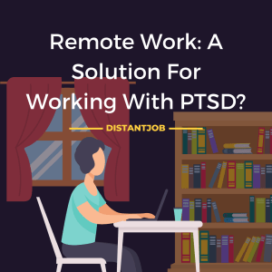 Remote work a solution for working with ptsd
