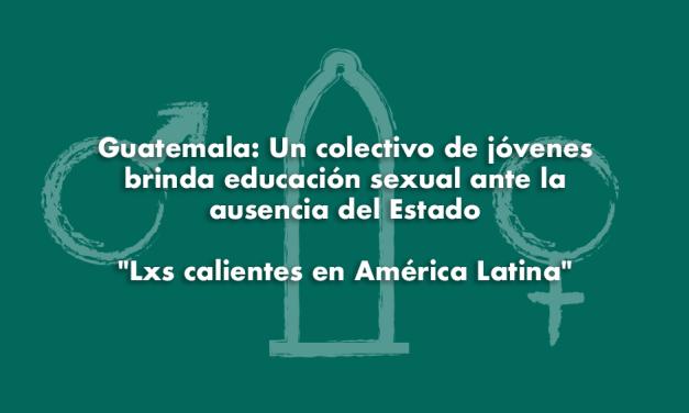 Guatemala: Un colectivo de jóvenes brinda educación sexual ante la ausencia del Estado