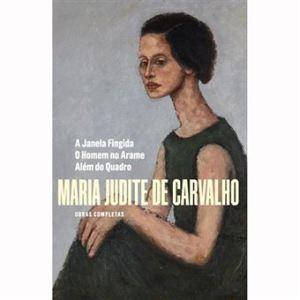 Obras Completas Maria Judite de Carvalho – Volume 4 A Janela Fingida | O Homem no Arame | Além do Quadro