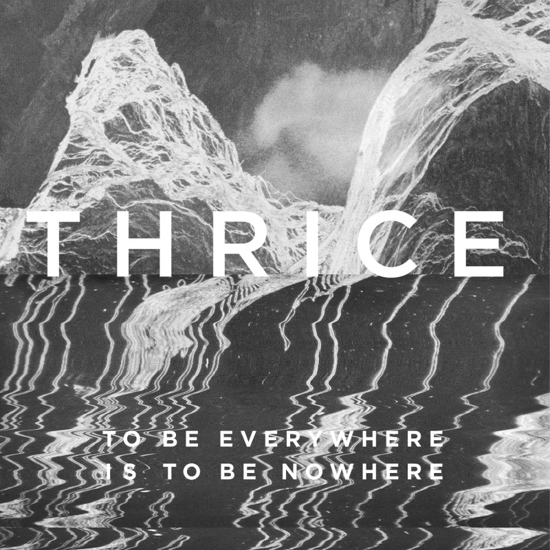 Thrice - To Be Everywhere Is To Be Nowhere cover