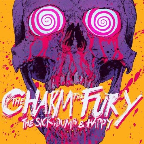 The Sick, Dumb & Happy - The Charm The Fury