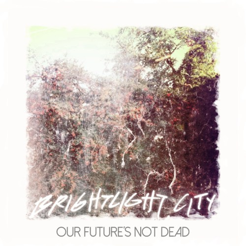 Our Future's Not Dead - Brightlight City