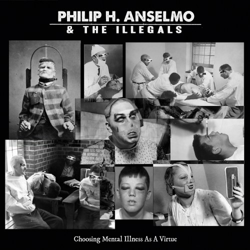 Choosing Mental Illness As A Virtue - Philip H. Anselmo & The Illegals