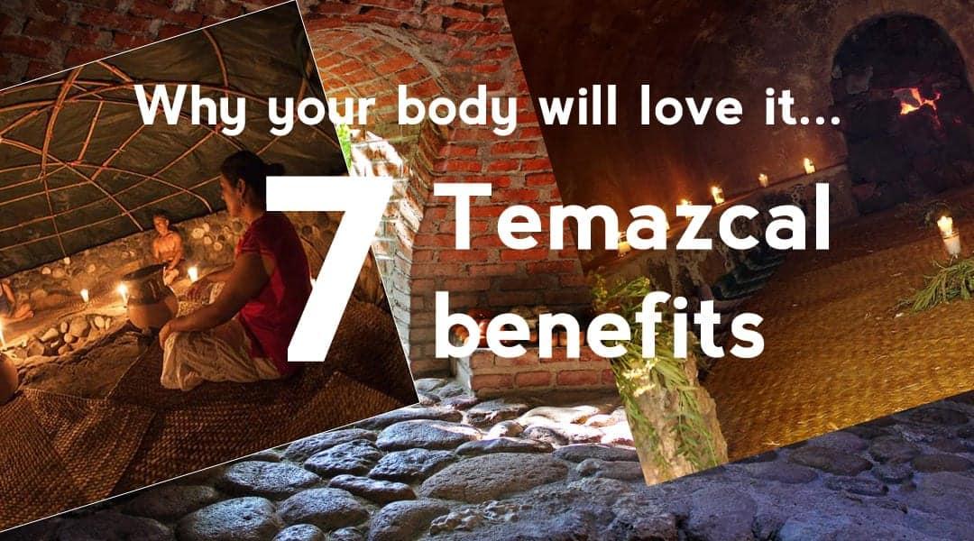 Temazcal benefits, temazcal health benefits