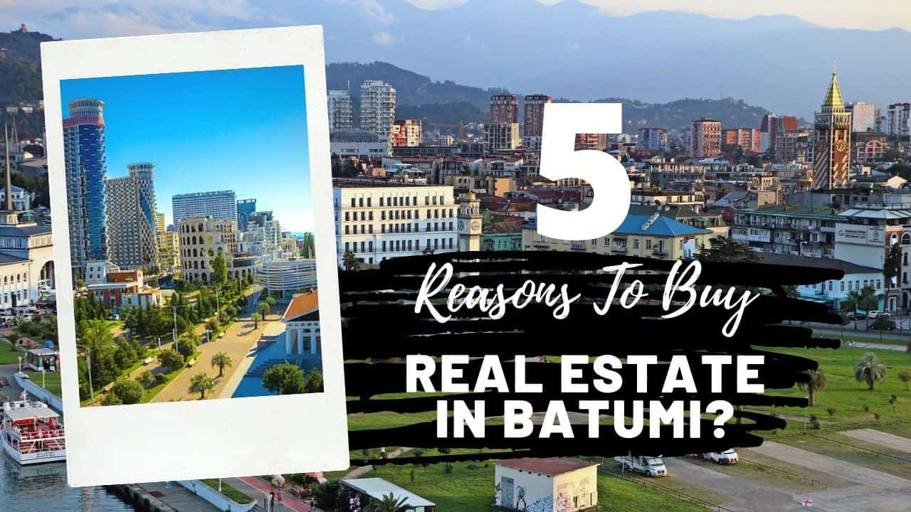 Reasons to buy real estate in Batumi Georgia