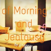 of Morning and Jealousy