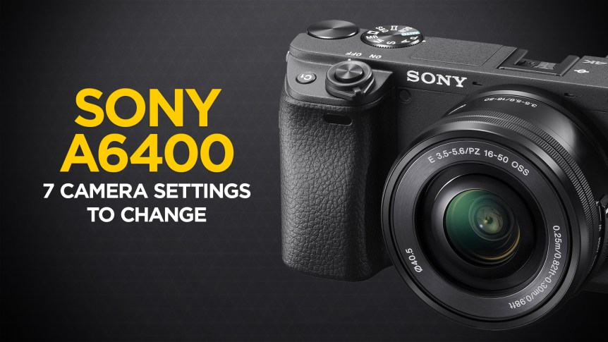 Sony Alpha a6400 Camera Settings to Change