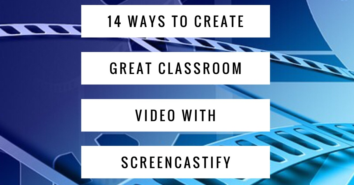 14 Ways To Create Great Classroom Video With Screencastify Ditch