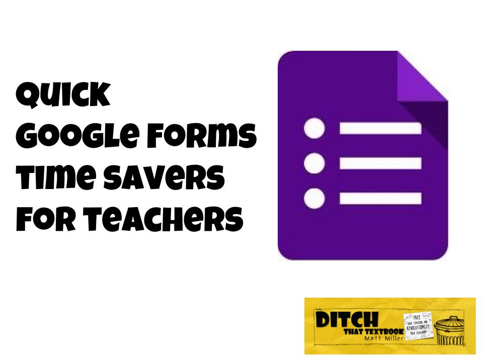 Quick Google Forms time savers for teachers   Ditch That
