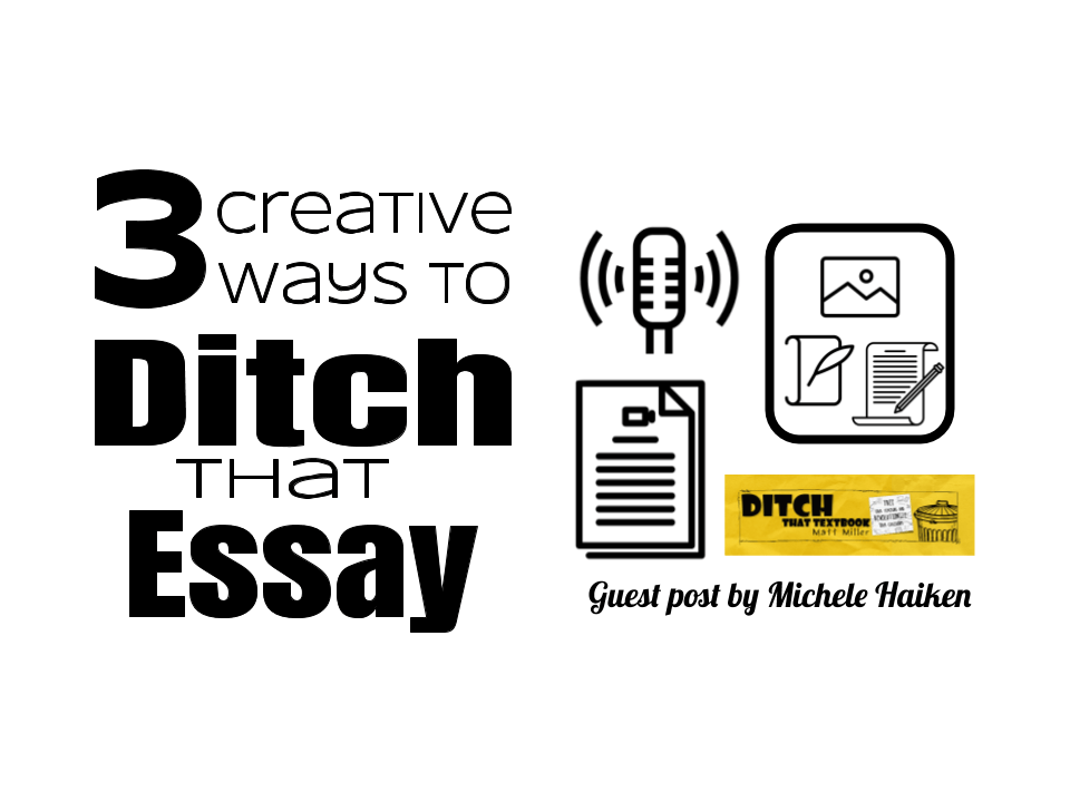 3 creative ways to Ditch That Essay | Ditch That Textbook