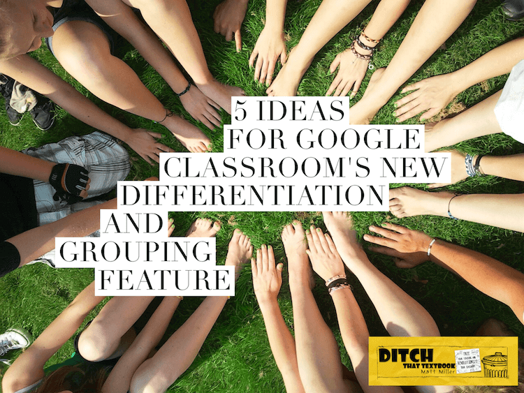 5 ideas for using Google Classroom's new differentiation and grouping feature