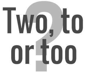 Two, to or too