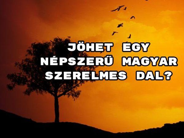 Jöhet egy népszerű magyar szerelmes dal? Mutatunk 10-et, jó válogatást kívánunk!