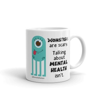 Monsters are Scary. Talking about Mental Health Isn't Coffee Mug