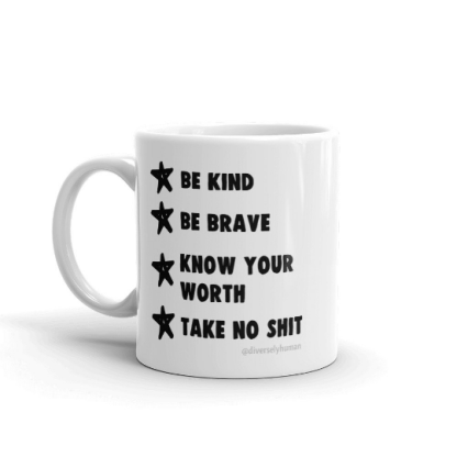 Be Kind. Be Brave. Know Your Worth. Take No Shit Coffee Mug
