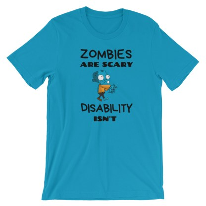 Zombies are Scary. Disability Isn't T-Shirt