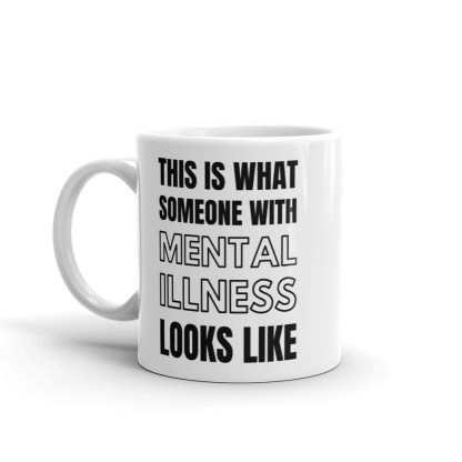 This is what someone with mental illness looks like Coffee Mug