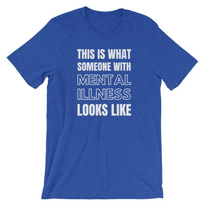 This is what someone with mental illness looks like T-Shirt