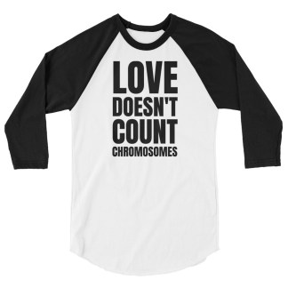 Love doesn't count chromosomes 3/4 sleeve shirt