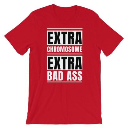 Extra Chromosome. Extra Bad Ass T-Shirt