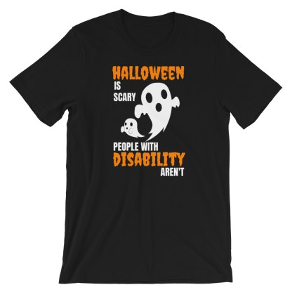 Halloween is scary. People with disability aren't T-Shirt