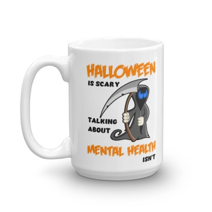 Halloween is scary. Mental Health Mug