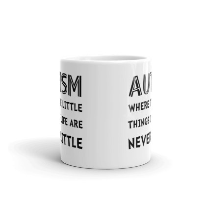 Autism – Where the little things are NEVER little mug