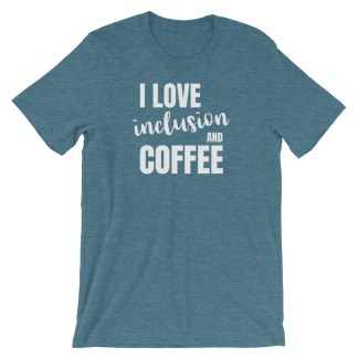 I love inclusion and coffee shirt