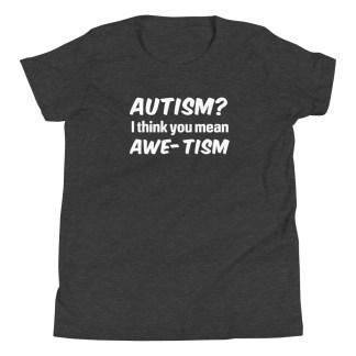 autism? I think you mean awe-tism kids shirt