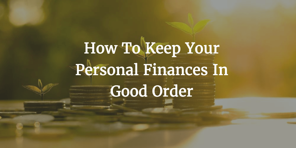 How To Keep Your Personal Finances In Good Order