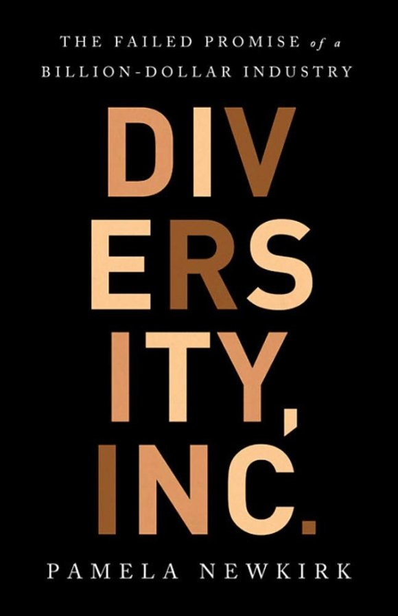 Diversity, Inc.: The Failed Promise of a Billion-Dollar Business     - One of Time Magazine's Must-Read Books of 2019. An award-winning journalist shows how workplace diversity initiatives have turned into a profoundly misguided industry--and have done little to bring equality to America's major industries and institutions.