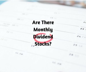 Are there monthly Dividend stocks?