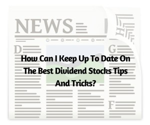 How Can I Keep Up To Date On The Best Dividend Stocks Tips And Tricks
