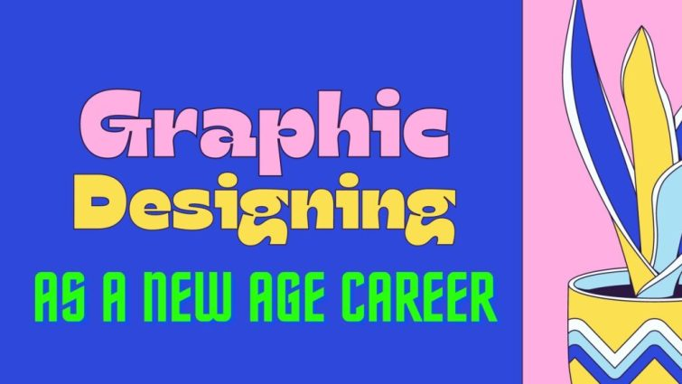 Graphic designing as a new age career