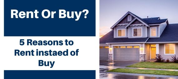 Rent or Buy 5 Reasons to rent instead of buying a home