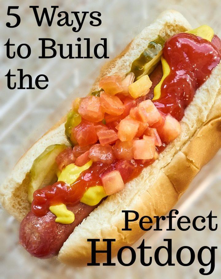5 Ways to Build the Perfect Hotdog
