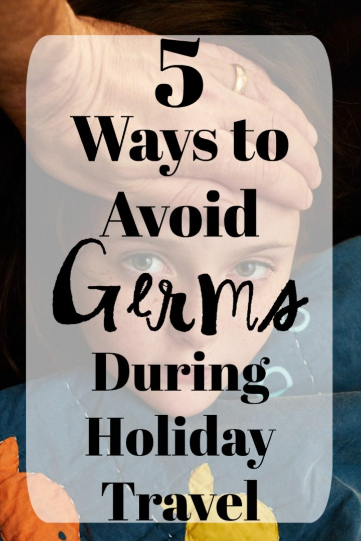 5 Ways to Avoid Germs During Holiday Travel #SickJustGotReal