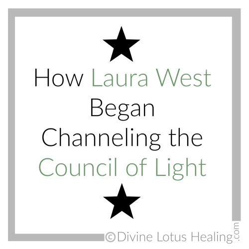 Divine Lotus Healing | How Laura West Began Channeling the Council of Light
