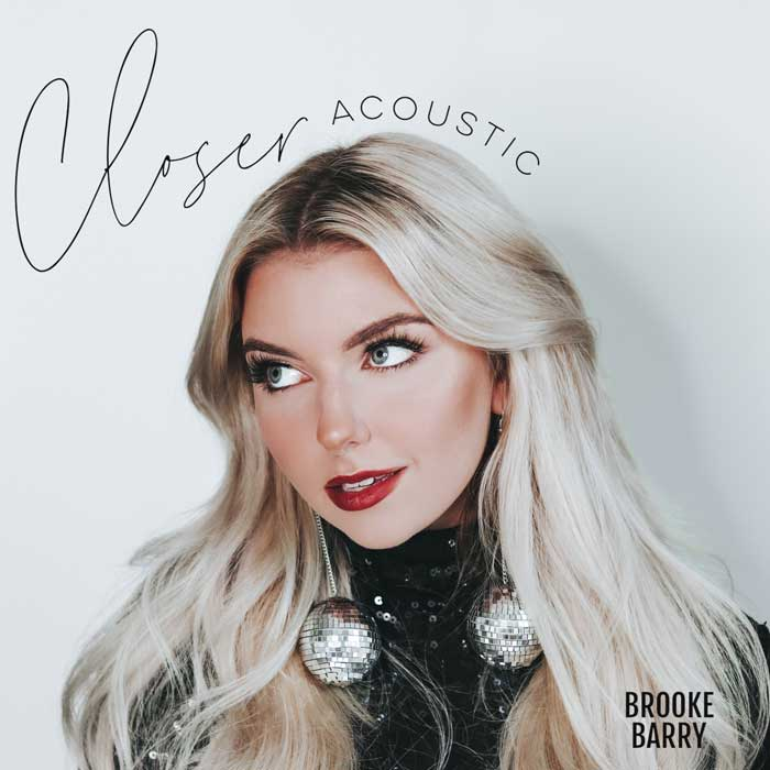 "TikTok Pop Star Brooke Barry Releases Acoustic Single ""Closer"""