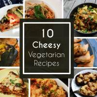 Collection of 10 Cheesy Vegetarian Recipes !