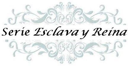 3.- Serie Esclava y Reina
