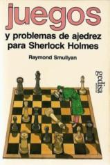 Smullyan. Juegos y problemas de ajedrez para Sherlock Holmes