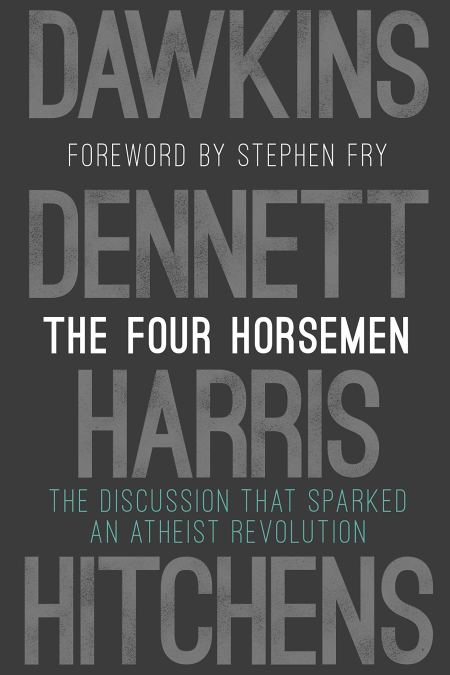 Four Horsemen The Discussion that Sparked an Atheist Revolution Foreword by Stephen Fry